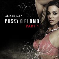 Pussy O Plomo: Part 1